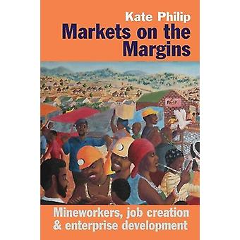 Markets on the Margins - Mineworkers - Job Creation and Enterprise De