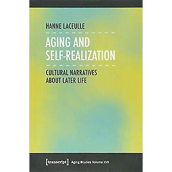 Aging and Self-Realization - Cultural Narratives about Later Life by H
