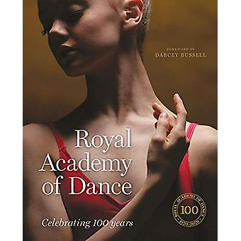 Royal Academy of Dance - Celebrating 100 Years by CBE Darcey Bussell -