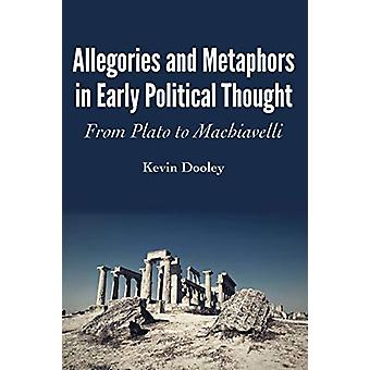 Allegories and Metaphors in Early Political Thought - From Plato to Ma