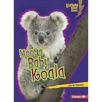 Meet a Baby Koala by Jon Fishman
