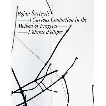 Bojan Arcevic a Curious Contortion in the Method of Progress  Lellipse De Lellipse by Michel Gauthier & Martin Herbert & Christiane Meyer Stoll