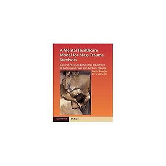 Een mental healthcare model voor Mass Trauma Survivors: Control-Focused Behavioral Treatment of Earthquake, War and Torture Trauma