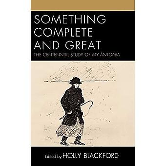 Something Complete and Great: The Centennial Study� of My Antonia (The Fairleigh Dickinson University Press Series on Willa Cather)