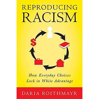 Reproducing Racism How Everyday Choices Lock In White Advantage