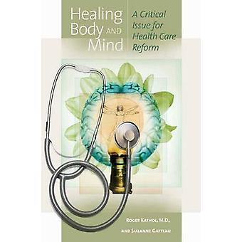 Healing Body and Mind - A Critical Issue for Health Care Reform by Rog