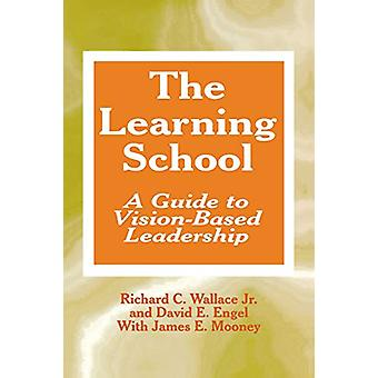 The Learning School - A Guide to Vision-Based Leadership by Richard C.