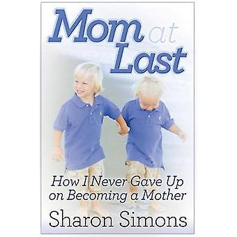 Mom at Last - How I Never Gave Up on Becoming a Mother by Sharon Simon