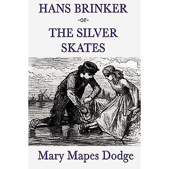 Hans Brinker -Or- The Silver Skates by Mary Mapes Dodge - 97816172047