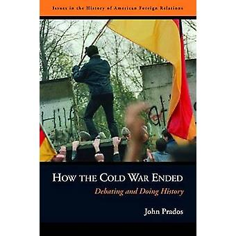 How the Cold War Ended by John Prados
