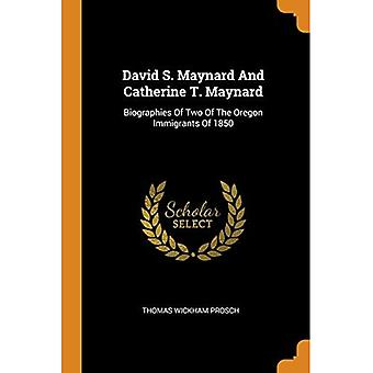 David S. Maynard and Catherine T. Maynard: Biographies of Two of the Oregon Immigrants of 1850