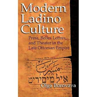 Modern Ladino Culture Press Belles Lettres and Theater in the Late Ottoman Empire by Borovaya & Olga