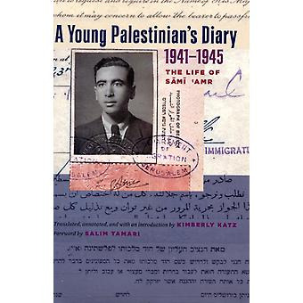 A Young Palestinians Diary 19411945 The Life of Sami Amr Jamal and Rania Daniel Series in Contemporary History Politics Culture and Religion of the Levant by Foreword by Salim Tamari Edited and translated by Kimberly Katz