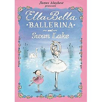 Ella Bella Ballerina and Swan Lake by James Mayhew - 9781408300770 Bo