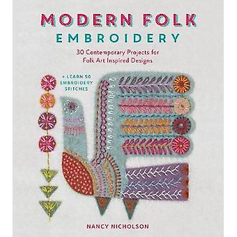 Modern Folk Embroidery - 30 Contemporary Projects for Folk Art Inspire