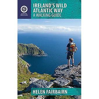Ireland's Wild Atlantic Way - A Walking Guide - 2016 by Helen Fairbairn