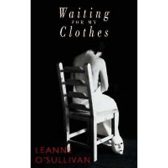 Waiting for My Clothes by Leanne O'Sullivan - 9781852246747 Book