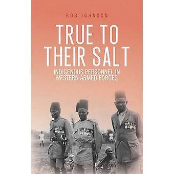 Trouw aan hun Salt - strijdkrachten inheemse personeel in westerse door R