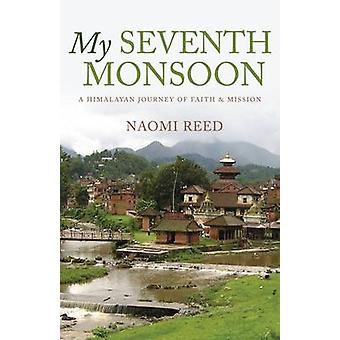 My Seventh Monsoon - A Himalayan Journey of Faith and Mission by Naomi