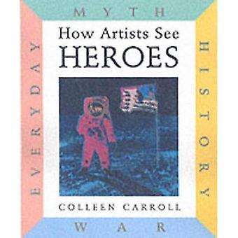 Comment les artistes voient Heroes: Histoire, mythe, Everyday, guerre (petit Folio)