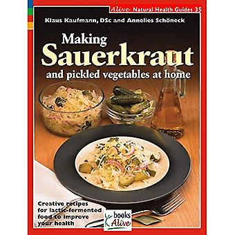 Making Sauerkraut and Pickled Vegetables at Home: Creative Recipes for Lactic-Fermented Food to Improve Your Health (Natural Health Guide)