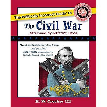 Le Guide politiquement Incorrect de la guerre civile (Guides politiquement Incorrect)