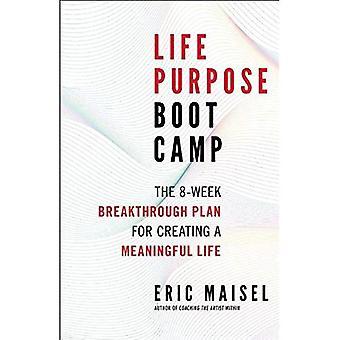Livet ändamål Boot Camp: 8-veckors genombrott planen för att skapa ett meningsfullt liv