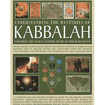 Comprendre les mystères de la Kabbale: explorer l'ancien cœur ésotérique de la mystique juive
