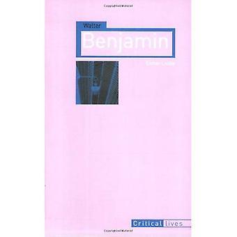Walter Benjamin (Critical Lives)