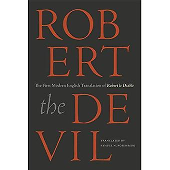 Robert the Devil: The First Modern English Translation of Robert Le Diable, an Anonymous French� Romance of the Thirteenth Century