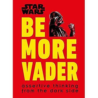 Star Wars werden mehr Vader: Durchsetzungsfähige denken von der dunklen Seite
