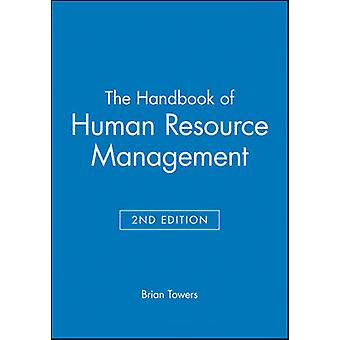 The Handbook of Human Resource Management by Towers & Brian