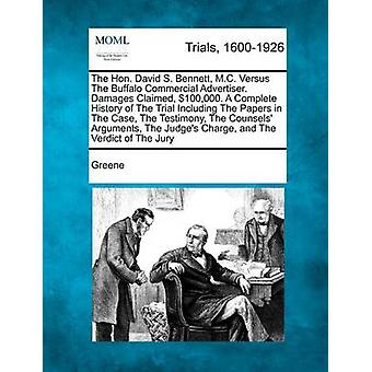 The Hon. David S. Bennett M.C. Versus The Buffalo Commercial Advertiser. Damages Claimed 100000. A Complete History of The Trial Including The Papers in The Case The Testimony The Counsels Argu by Greene