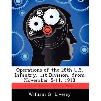 Operations of the 28th U.S. Infantry 1st Division from November 511 1918 by Livesay & William G.
