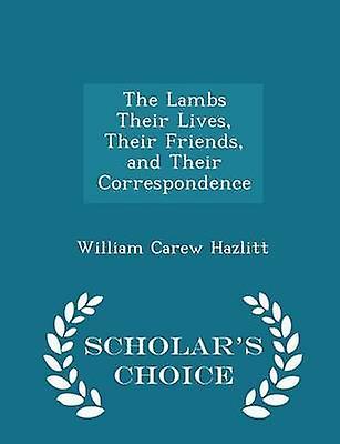 The Lambs Their Lives Their Friends and Their Correspondence  Scholars Choice Edition by Hazlitt & William Carew