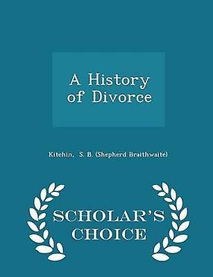 A History of Divorce  Scholars Choice Edition by S. B. Shepherd Braithwaite & Kitchin