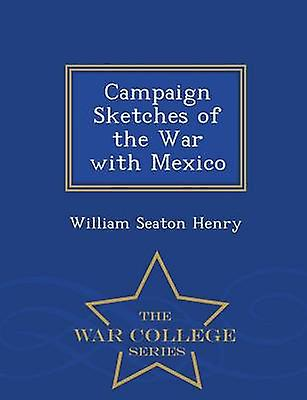 Campaign Sketches of the War with Mexico  War College Series by Henry & William Seaton