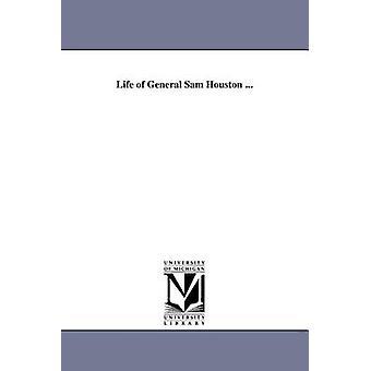 Das Leben von General Sam Houston... von Michigan historische Reprints