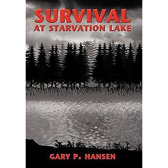 Survival at Starvation Lake by Hansen & Gary P.