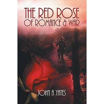 The Red Rose of Romance and War by Yates & John a.