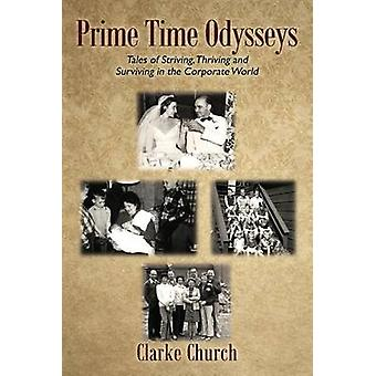 Prime Time Odysseys Tales of Striving Thriving and Surviving in the Corporate World by Church & Clarke