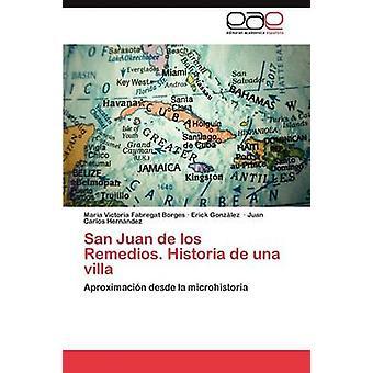 San Juan de Los Remedios. Historia de Una Villa door Fabregat Borges & Mar a. Victoria
