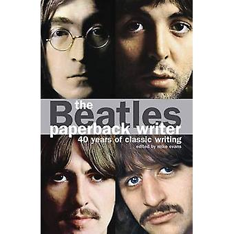 The Beatles - Paperback Writer - 40 Years of Classic Writing (2nd Revis