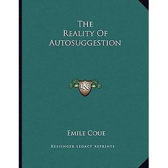 The Reality of Autosuggestion by Emile Coue - 9781163014363 Book