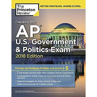Cracking the AP U.S. Government and Politics Exam - 2018 Edition by P