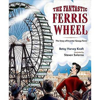 The Fantastic Ferris Wheel - The Story of Inventor George Ferris by Be