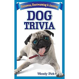 Dog Trivia - Humorous - Heartwarming & Amazing by Wendy Pirk - Peter T