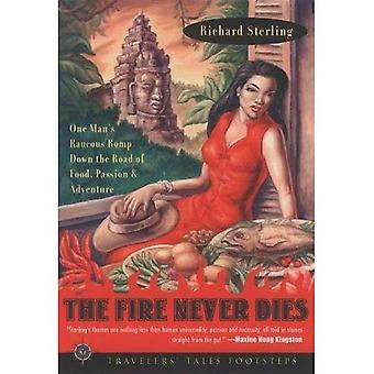 The Fire Never Dies: One Man's Raucous Romp Down the Road of Food, Passion, and Adventure (Special Interest)