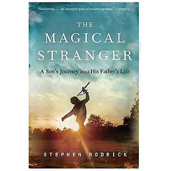 The Magical Stranger - A Son's Journey Into His Father's Life by Steph