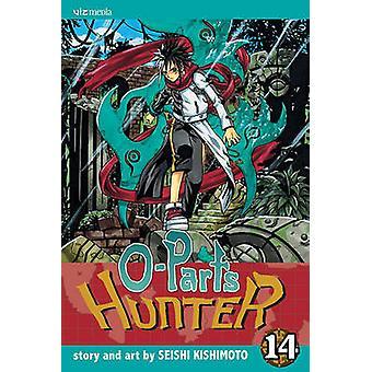 O-Parts Hunter - Vol. 14 by Seishi Kishimoto - 9781421519951 Book